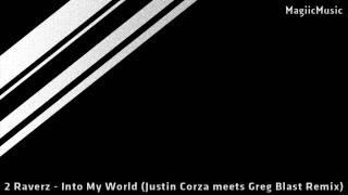 2 Raverz - Into My World (Justin Corza meets Greg Blast Remix) [HD] [MagiicMusic]