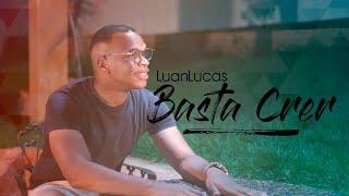 Luan Lucas  -  Basta Crer (Clipe Oficial)