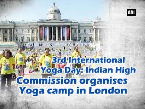 3rd International Yoga Day: Indian High Commission organises Yoga camp in London - ANI News