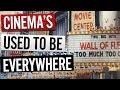 CINEMAS used to be EVERYWHERE