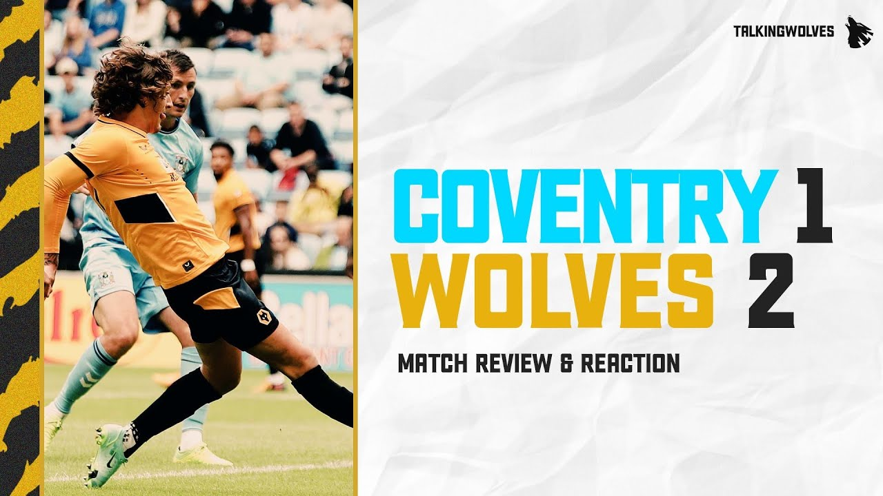 Coventry City 1-2 Wolves - Pre-Season Match Review & Reaction