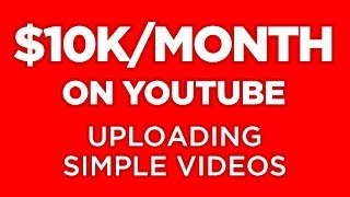 Make $10,000 Per Month On YouTube Uploading Simple Videos - FULL TUTORIAL