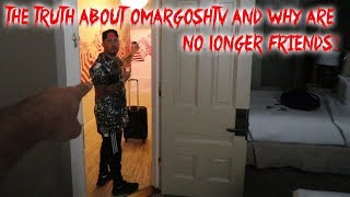 OMARGOSHTV AND I ARE NOT FRIENDS ANYMORE. I LOST A FRIEND! (THE TRUTH)