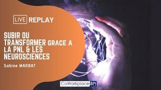 Replay : Subir ou transformer, grâce à la PNL & les Neurosciences
