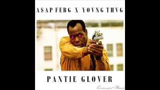 YOUNG THUG X ASAP FERG - PANTIE GLOVER (DANNY GLOVER & PANTIE LOVER REMIX)