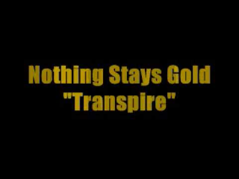 Nothing Stays Gold - Transpire