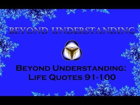 Beyond Understanding: Life Quotes 91-100