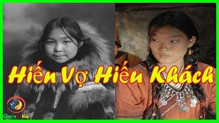 Chuyện Lạ Có Thật Bí Ẩn Nhất Thế Giới | Chuyện Lạ Kỳ Thú - Tập 1: Người Eskimo hiến vợ là hiếu khách