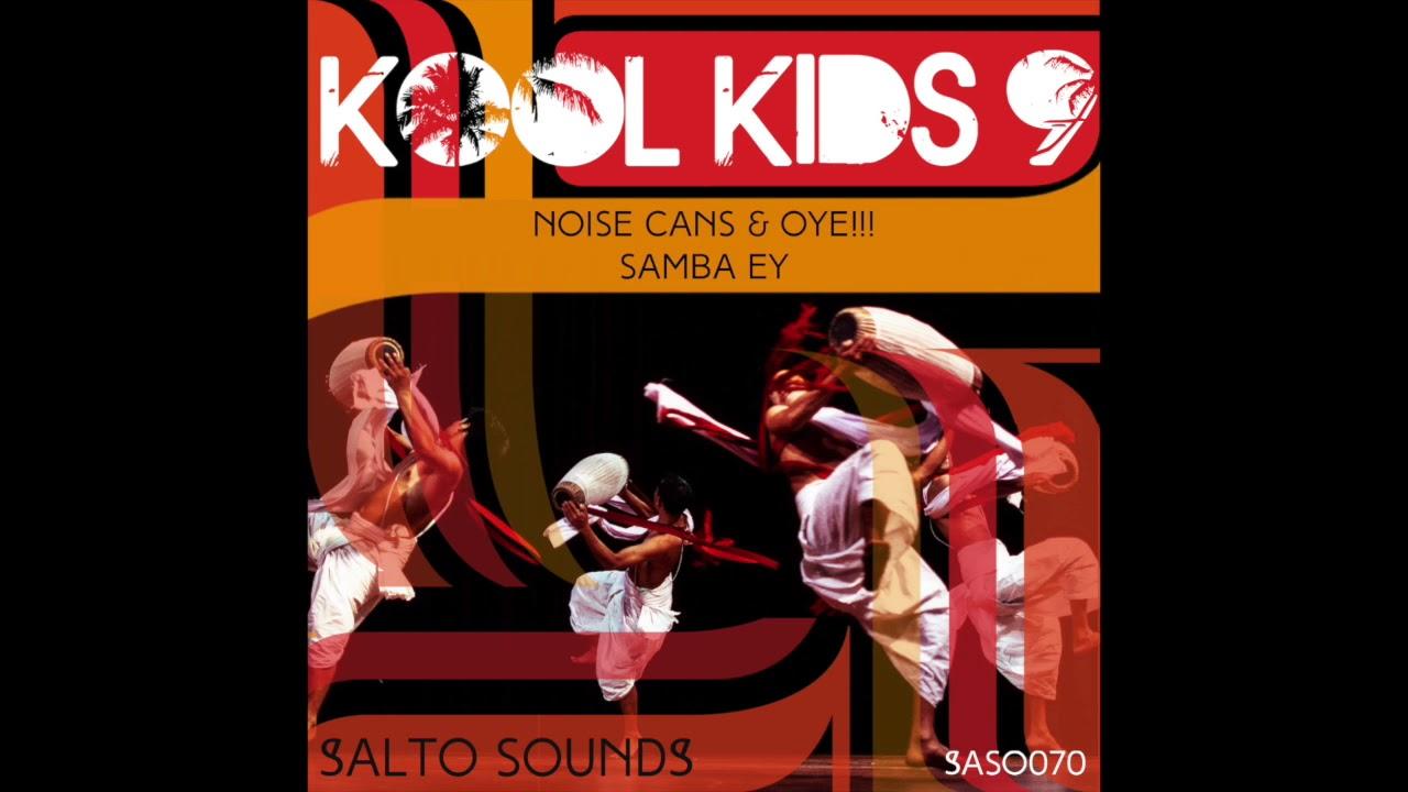 Noise Cans & OYE!!! - Samba Ey