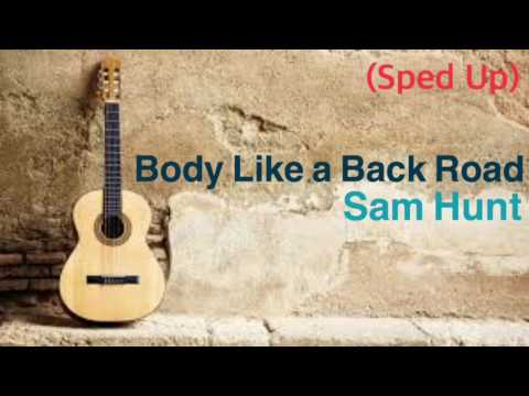 Sam Hunt - Body Like a Back Road (Sped Up)