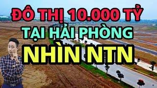 BẮC SÔNG CẤM HẢI PHÒNG ĐÔ THỊ 10.000 TỶ NHÌN NTN ? | NHÀ ĐẸP ĐĂNG DƯƠNG