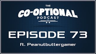 The Co-Optional Podcast Ep. 73 ft. Peanutbuttergamer [strong language] - Mar 26, 2015