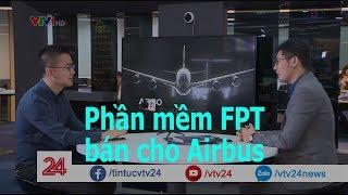 Phần mềm FPT bán cho Airbus | VTV24