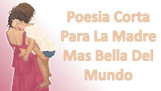 Poesia Corta Para La Madre Mas Bella Del Mundo