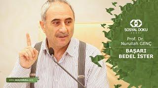 58) Prof. Dr. Nurullah Genç - Başarı, Bedel İster - Karakter Eğitimi