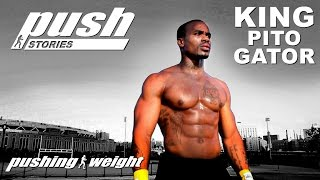 Push Stories  - King Pito Gator | Pushing Weight
