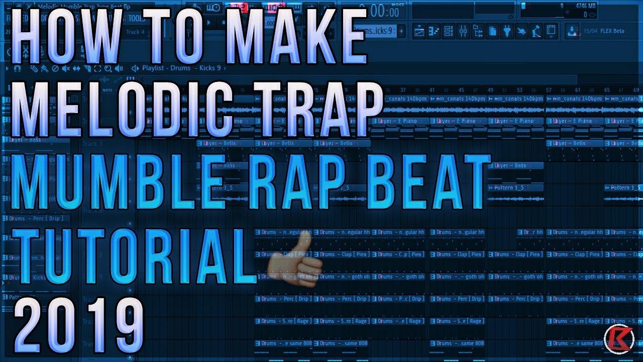 How To Make   Melodic Trap Tutorial   FL Studio   Mumble Rap Type Beat    2019
