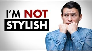 I'm Not Stylish?   Embrace Imperfection To Develop Your Style