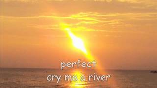 perfect cry me a river