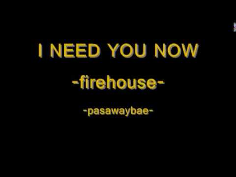 I NEED YOU NOW by firehouse