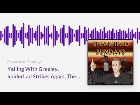 Yelling With Greeley, SpiderLad Strikes Again, The IV Tour And Cheating Wives -- SS130