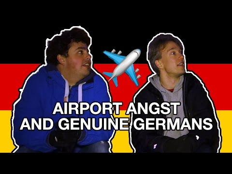 Airport Angst and Genuine Germans