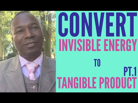 2016-09-16: HOW TO CONVERT INVISIBLE ENERGY TO TANGIBLE PRODUCT