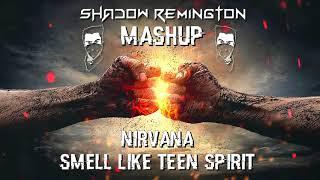 Nirvana - Smell Like Teen Spirit (Shadow Remington Mashup)