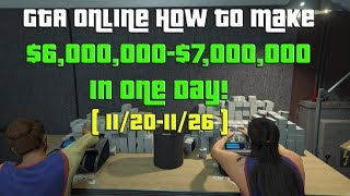 GTA Online How to Make $6,000,000-$7,000,000 One Day! This Week Insane Money Guide ( 11/20-11/26 )