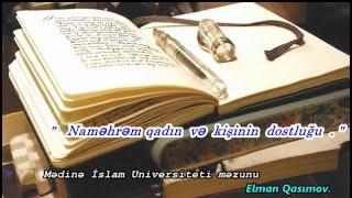 """Elman Qasımov: """"  Naməhrəm qadın və kişinin dostluğu. """""""
