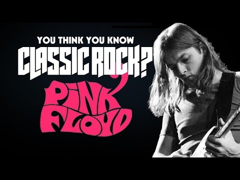 Pink Floyd - You Think You Know Classic Rock?