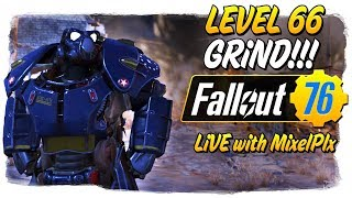Lv. 66 Grind CONTINUES w MixelPlx Nuke Prep - Fallout 76 LIVE
