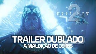 DESTINY 2: A MALDIÇÃO DE OSÍRIS | TRAILER DUBLADO