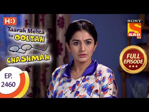 Taarak Mehta Ka Ooltah Chashmah – Ep 2460 – Full Episode – 4th May, 2018