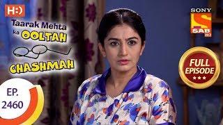 Taarak Mehta Ka Ooltah Chashmah - Ep 2460 - Full Episode - 4th May, 2018
