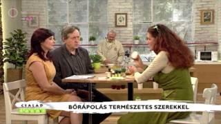 Antal Vali - MTV1/Család barát: Hatékony bőrápolás olcsóbban - természetes szerekkel - 2013. 09.17.