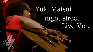 night street Live Ver. (acoustic guitar solo) /Yuki Matsui