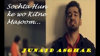 Sochta Hun Ke wo Kitne Masoom The (Remix)   By Junaid Asghar