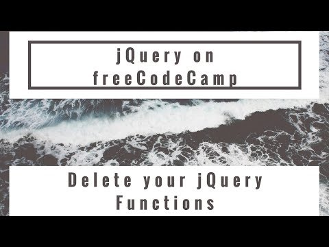 Delete your jQuery Functions, jQuery in freeCodeCamp