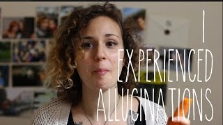 I Experienced Allucinations | doyouknowellie(, 2015-09-13T16:02:59.000Z)