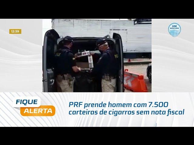 PRF prende homem com 7.500 carteiras de cigarros sem nota fiscal