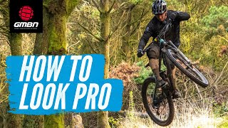 How To Look Like A Pro Mountain Biker