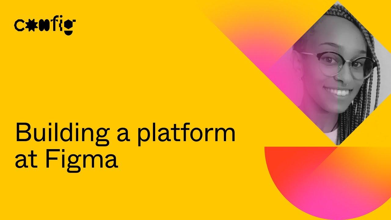 Building a platform at Figma - Bersabel Tadesse (Config 2021)