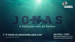 O triunfo da misericórdia sobre a ira - Jonas 4 | Pb. Luís Oliveira | Igreja Presbiteriana Aliança