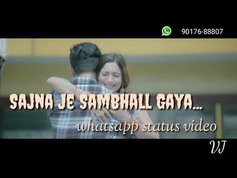 Sajna Je Sambhall Gaya !! Whatsapp status video