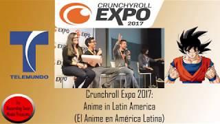 CrunchyRoll Expo 2017: Anime in Latin America (El Anime en América Latina)