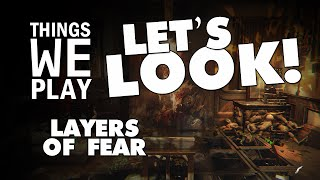 Layers of Fear - Things We Play LET