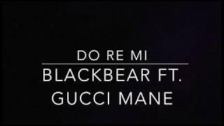 Скачать Do Re Mi Blackbear Ft Gucci Mane Lyrics