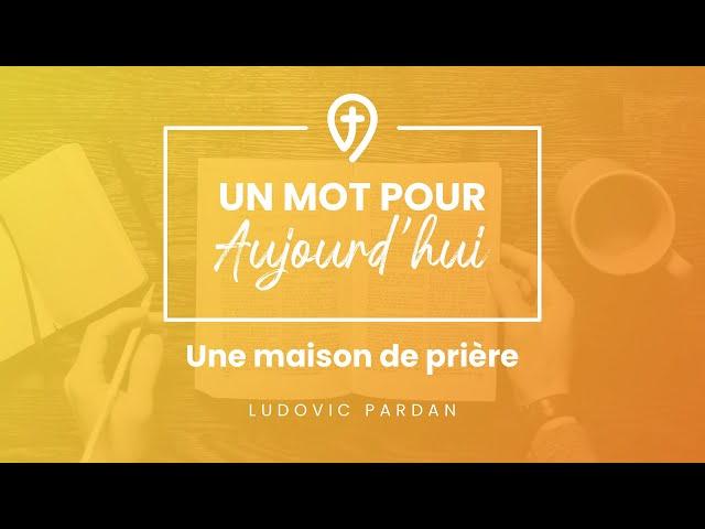 Une maison de prière - L.Pardan- UN MOT POUR AUJOURD'HUI