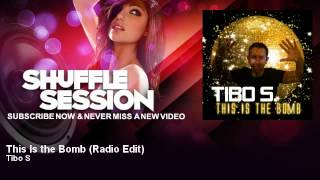 Tibo S - This Is the Bomb - Radio Edit - ShuffleSession